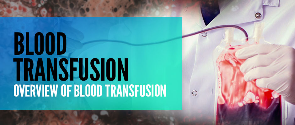 Blood Transfusion: Overview of Blood Transfusion